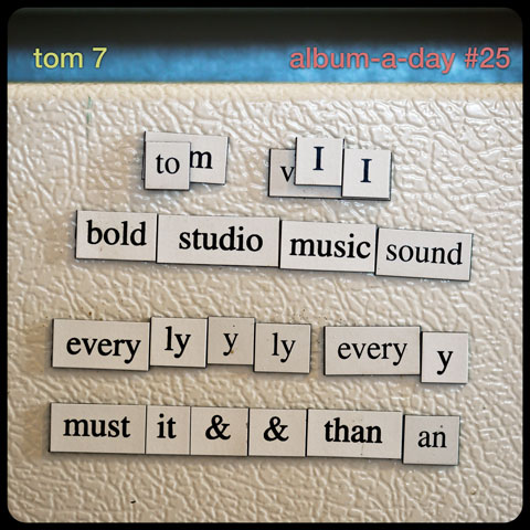 Tom 7 album-a-day #25: everylyyly everyy must it & & than an