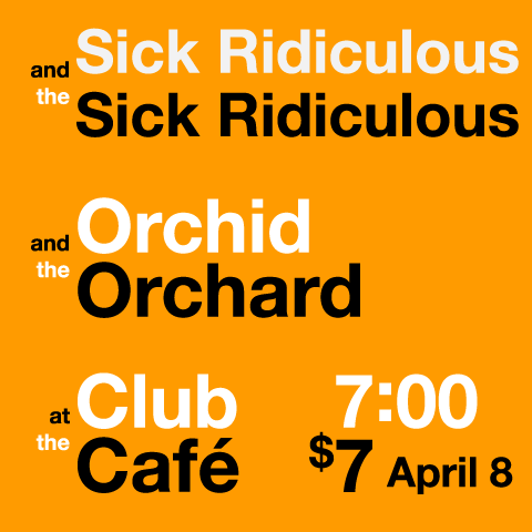 Sick Ridiculous and Orchid and the Orchard, Club cafe, 7pm April 8, 2011