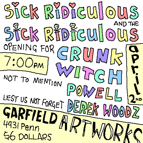 Sick Ridiculous and Crunk Witch and Powell and Derek Woodz at Garfield Artworks, April 2, 2011, 7pm