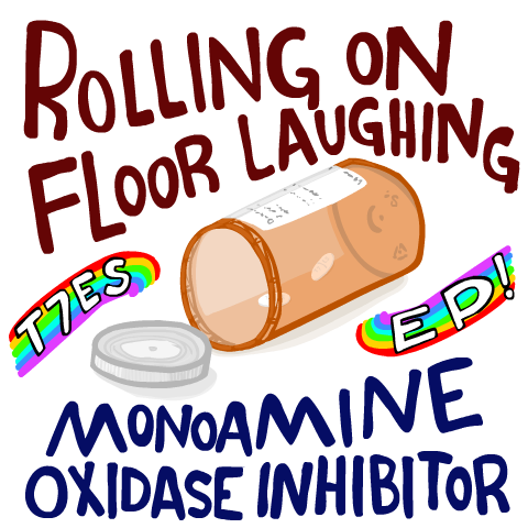 T7ES - Rolling on floor laughing monoamine oxidase inhibitor